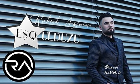دانلود آهنگ آذربایجانی جدید Rubail Azimov به نام Esq Ulduzu